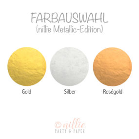 Farbauswahl Gold, Silber, Roségold (nillie Metallic-Edition)